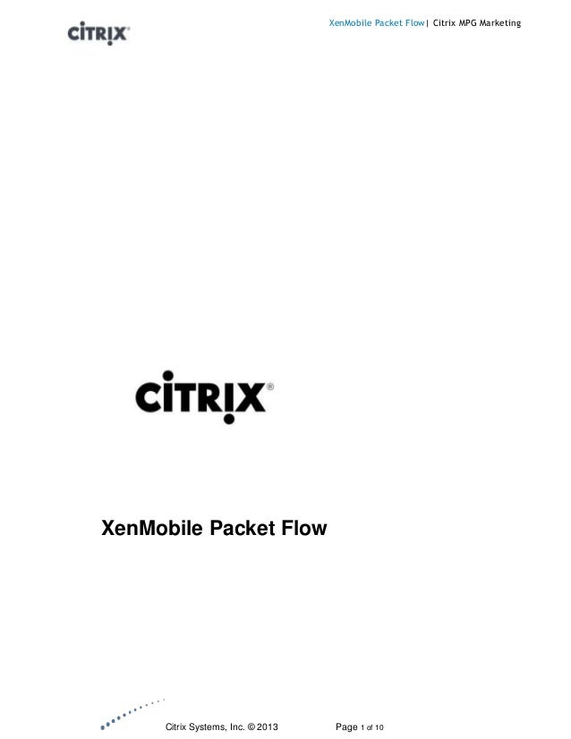 Citrix Systems, Inc. © 2013 Page 1 of 10 XenMobile Packet Flow| Citrix MPG Marketing XenMobile Packet Flow
