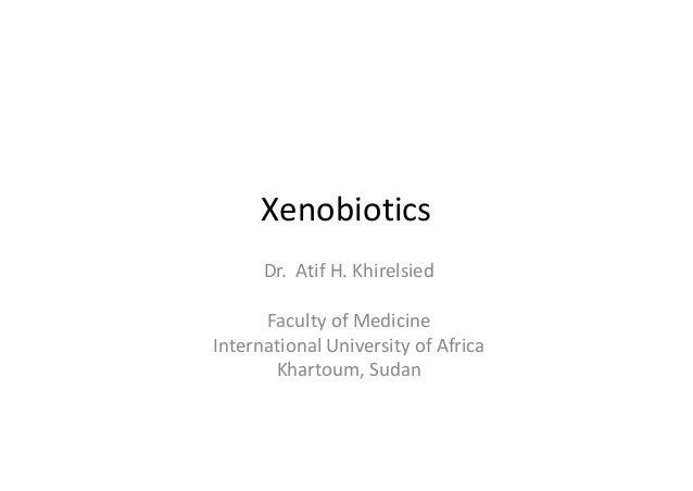 Xenobiotics Dr. Atif H.Khirelsied FacultyofMedicine InternationalUniversityofAfrica Khartoum,Sudan