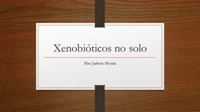 Xenobióticos no solo Msc Jadson Moura
