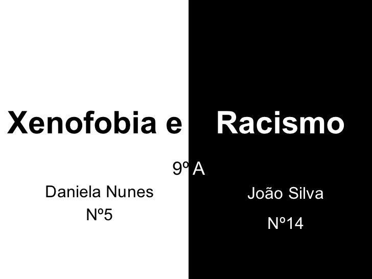 Xenofobia e Daniela Nunes Nº5 Racismo João Silva Nº14 9º A