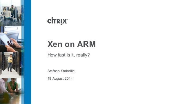 Xen on ARM  How fast is it, really?  Stefano Stabellini  18 August 2014