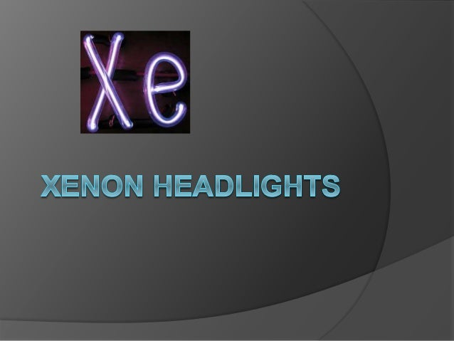  The lights of xenon headlights are  frequently more diminutive in outline  than the basic headlights, in view of the  fo...