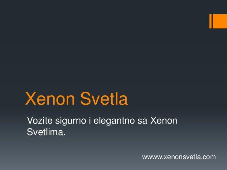 Xenon SvetlaVozite sigurno i elegantno sa XenonSvetlima.                          wwww.xenonsvetla.com
