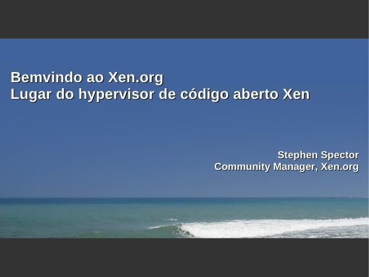 Bemvindo ao Xen.org Lugar do hypervisor de código aberto Xen                                         Stephen Spector      ...