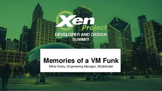 Memories of a VM Funk Mihai Donțu, Engineering Manager, Bitdefender