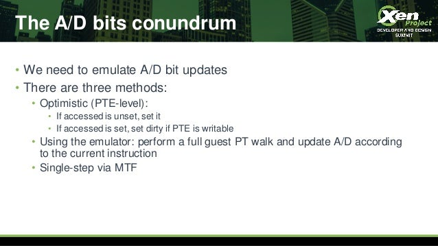The A/D bits conundrum • We need to emulate A/D bit updates • There are three methods: • Optimistic (PTE-level): • If acce...