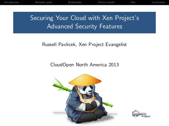 Introduction Network path Bootloader Device model Xen Conclusion Securing Your Cloud with Xen Project's Advanced Security ...