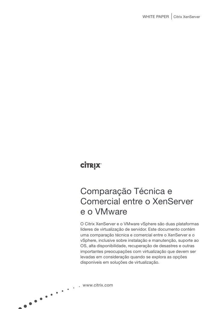 WHITE PAPER     Citrix XenServer     Comparação Técnica e Comercial entre o XenServer e o VMware O Citrix XenServer e o VM...