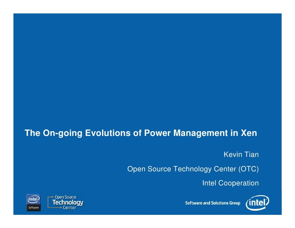 The On-going Evolutions of Power Management in Xen                                                 Kevin Tian             ...
