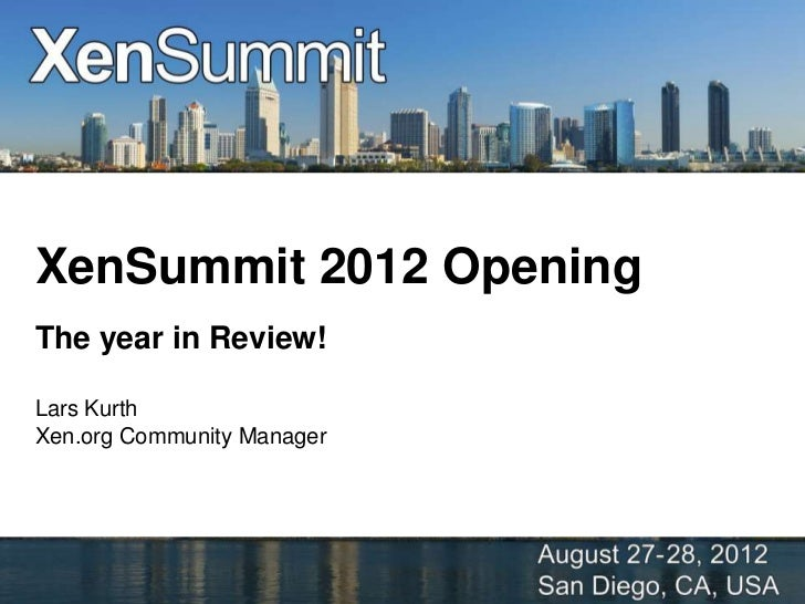 XenSummit 2012 OpeningThe year in Review!Lars KurthXen.org Community Manager