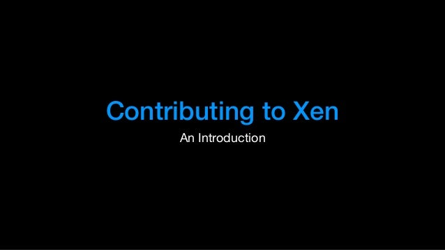 Contributing to Xen An Introduction