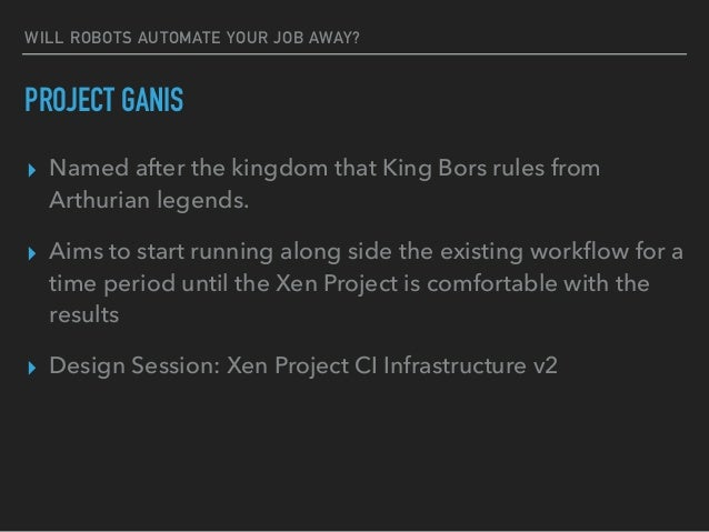 WILL ROBOTS AUTOMATE YOUR JOB AWAY? PROJECT GANIS ▸ Named after the kingdom that King Bors rules from Arthurian legends. ▸...