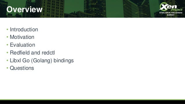 Overview • Introduction • Motivation • Evaluation • Redfield and redctl • Libxl Go (Golang) bindings • Questions