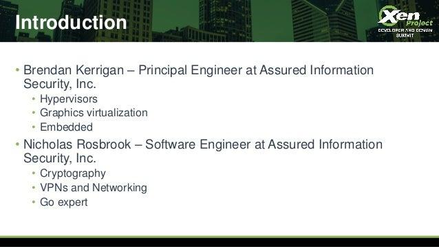 Introduction • Brendan Kerrigan – Principal Engineer at Assured Information Security, Inc. • Hypervisors • Graphics virtua...
