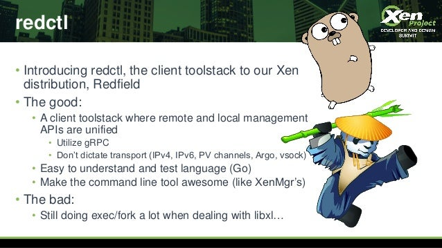 redctl • Introducing redctl, the client toolstack to our Xen distribution, Redfield • The good: • A client toolstack where...