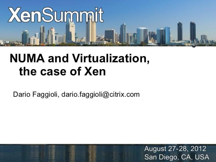 NUMA and Virtualization, the case of Xen Dario Faggioli, dario.faggioli@citrix.comAugust 27-28, 2012,          Dario Faggi...
