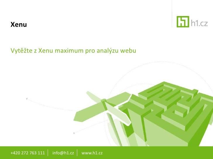 +420 272 763 111       info@h1.cz       www.h1.cz<br />Xenu<br />Vytěžte z Xenu maximum pro analýzu webu<br />