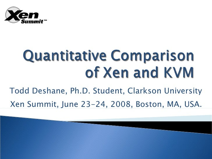 Todd Deshane, Ph.D. Student, Clarkson University Xen Summit, June 23-24, 2008, Boston, MA, USA.
