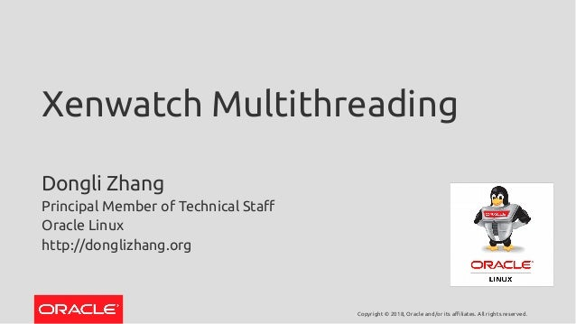 Copyright © 2018, Oracle and/or its affiliates. All rights reserved. Xenwatch Multithreading Dongli Zhang Principal Member...