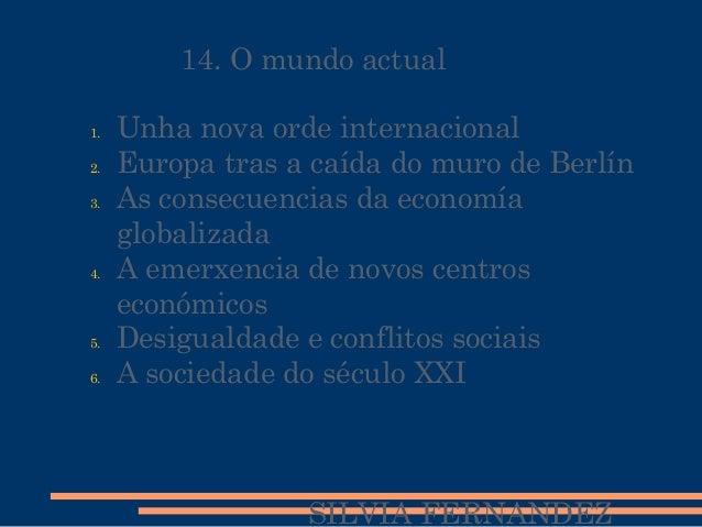 14. O mundo actual 1. Unha nova orde internacional 2. Europa tras a caída do muro de Berlín 3. As consecuencias da economí...