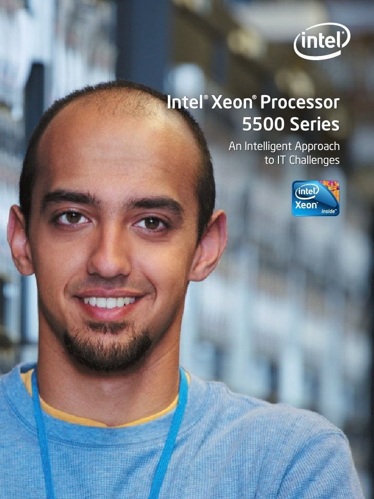 Intel® Xeon® Processor           5500 Series        An Intelligent Approach                to IT Challenges