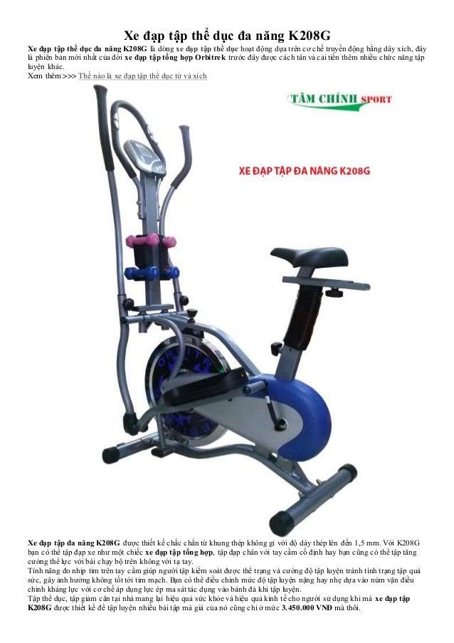 Xe đạp tập thể dục đa năng K208G Xe đạp tập thể dục đa năng K208G là dòng xe đạp tập thể dục hoạt động dựa trên cơ chế tru...