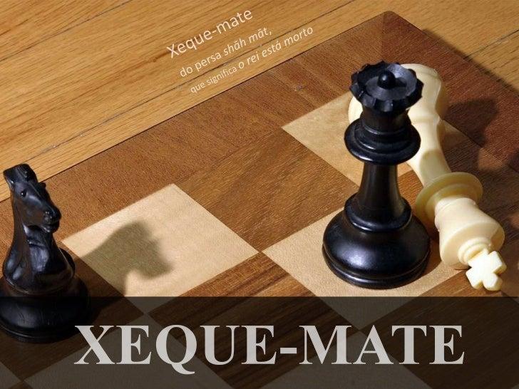Xeque-mate<br />Ed. Tecnológica<br />Paulo Sousa<br />do persa shāhmāt, <br /> que significa o rei está morto<br />xeque-m...