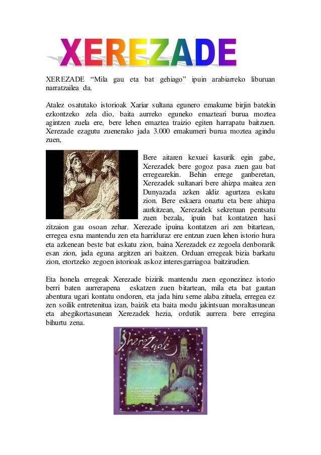 """XEREZADE """"Mila gau eta bat gehiago"""" ipuin arabiarreko liburuan  narratzailea da.  Atalez osatutako istorioak Xariar sultan..."""
