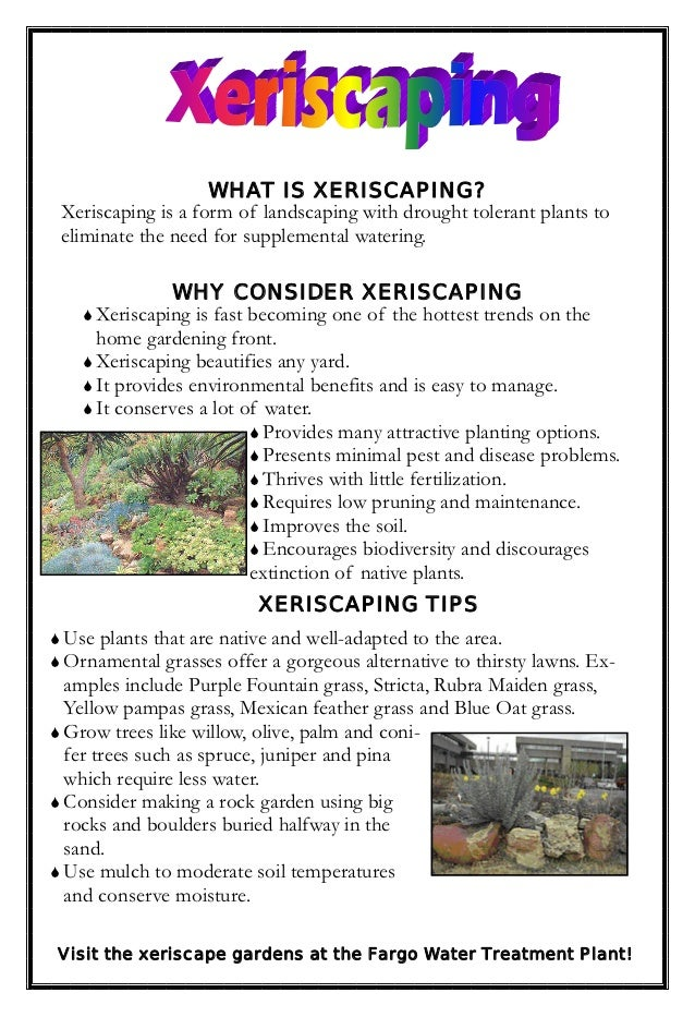 WHAT IS XERISCAPING?Xeriscaping is a form of landscaping with drought tolerant plants toeliminate the need for supplementa...