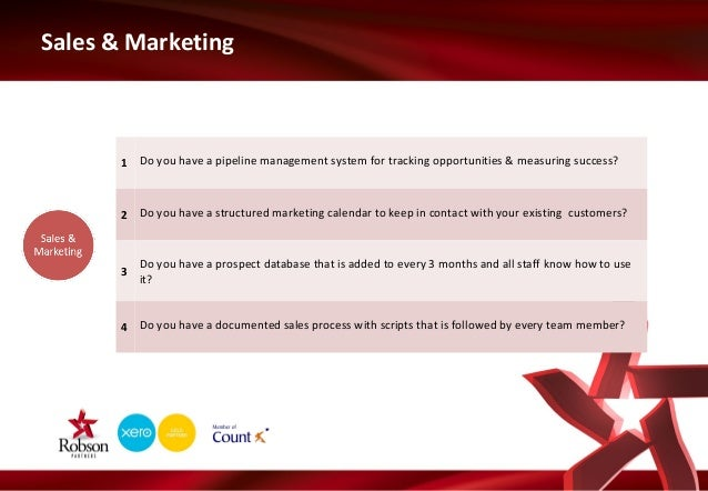 Sales & Marketing  1 Do you have a pipeline management system for tracking opportunities & measuring success?  2 Do you ha...