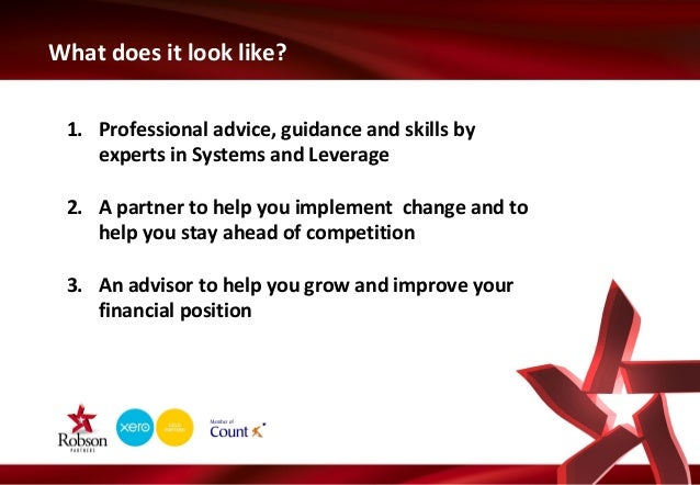 What does it look like? 1. Professional advice, guidance and skills by experts in Systems and Leverage 2. A partner to hel...