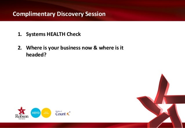 Complimentary Discovery Session 1. Systems HEALTH Check 2. Where is your business now & where is it headed?