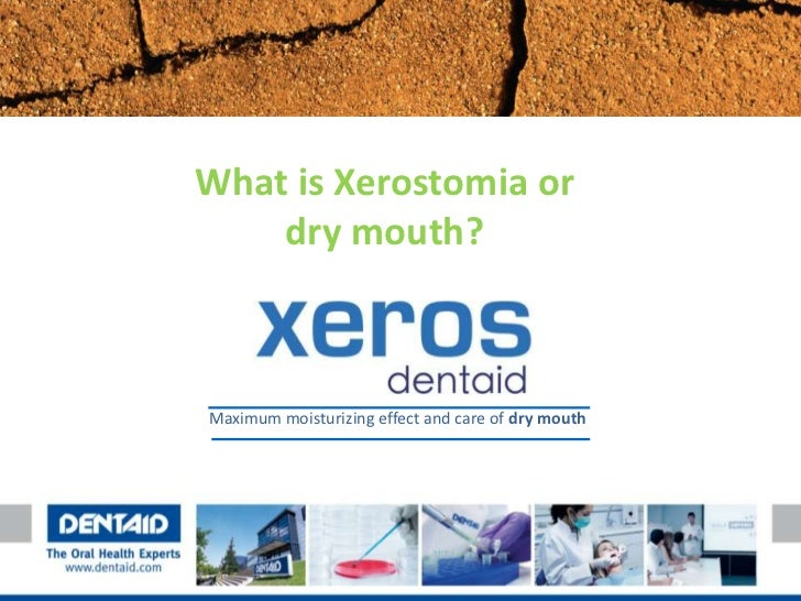 What is Xerostomia or    dry mouth?Maximum moisturizing effect and care of dry mouth