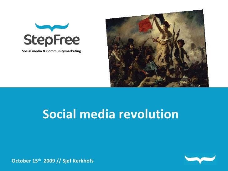 Social media & Communitymarketing Social media revolution October 15 th   2009 // Sjef Kerkhofs