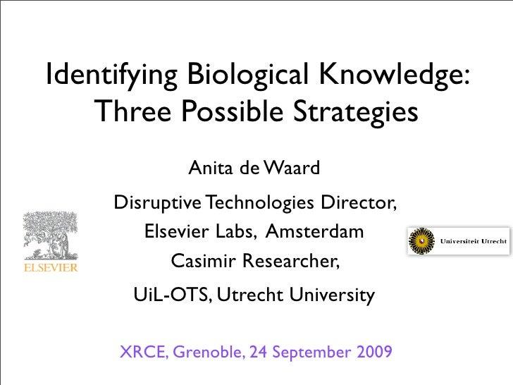 Identifying Biological Knowledge:     Three Possible Strategies              Anita de Waard      Disruptive Technologies D...