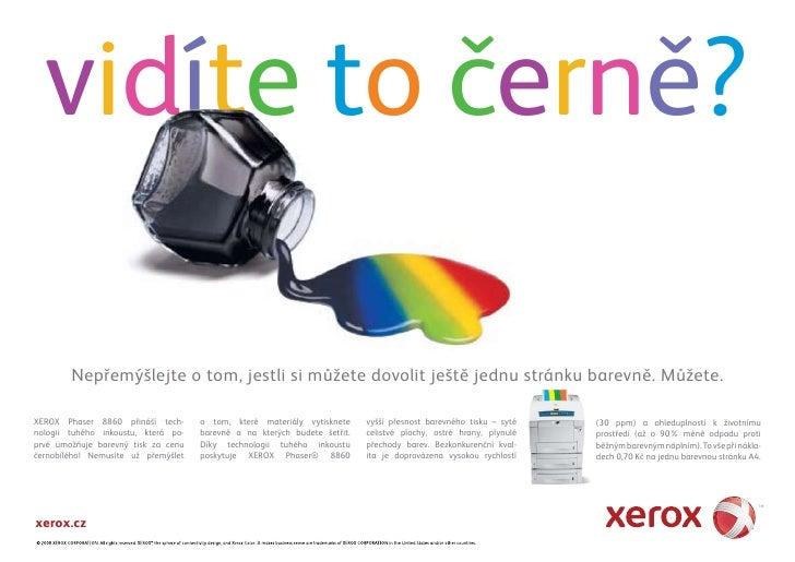 vidíte to černě?          Nepřemýšlejte o tom, jestli si můžete dovolit ještě jednu stránku barevně. Můžete.  XEROX Phaser...