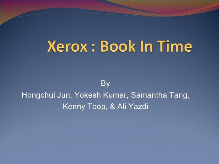 xerox book in time essay Xerox book in time case solution, what are the cons of equipment strategy approach the equipment strategy approach is a costly method it makes the company hire expert and professional mac.