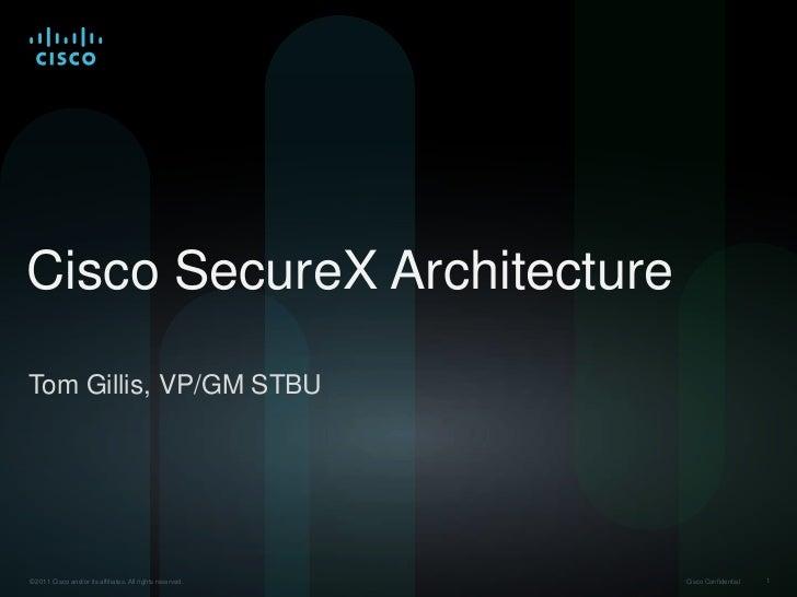 Cisco SecureX Architecture<br />Tom Gillis, VP/GM STBU<br />