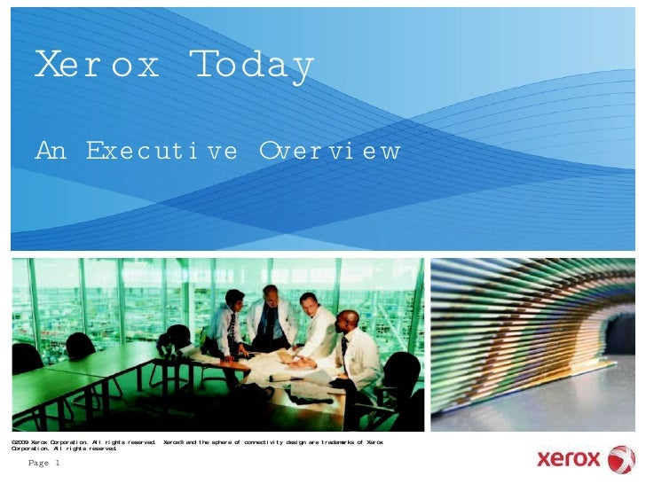 Xerox Today An Executive Overview ©2009 Xerox Corporation. All rights reserved.  Xerox® and the sphere of connectivity des...