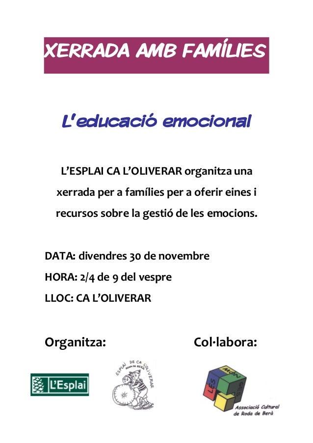 XERRADA AMB FAMÍLIES   L'educació emocional   L'ESPLAI CA L'OLIVERAR organitza una  xerrada per a famílies per a oferir ei...