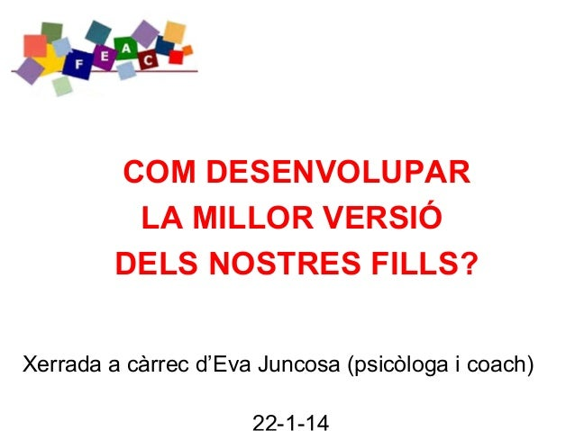 COM DESENVOLUPAR LA MILLOR VERSIÓ DELS NOSTRES FILLS? Xerrada a càrrec d'Eva Juncosa (psicòloga i coach)