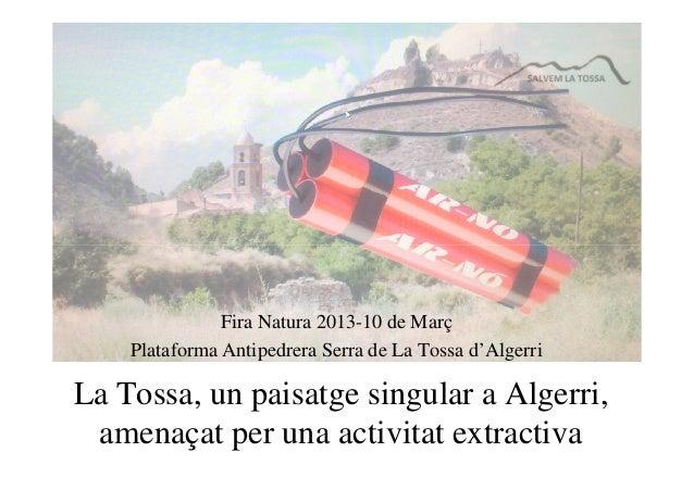 Fira Natura 2013-10 de Març    Plataforma Antipedrera Serra de La Tossa d'AlgerriLa Tossa, un paisatge singular a Algerri,...