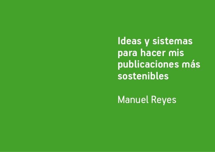 Ideas y sistemaspara hacer mispublicaciones mássosteniblesManuel Reyes