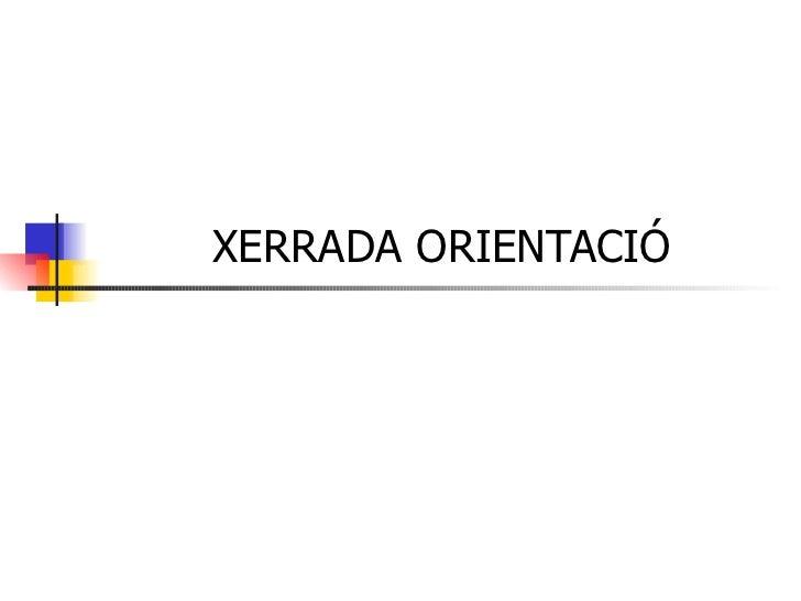 XERRADA ORIENTACIÓ