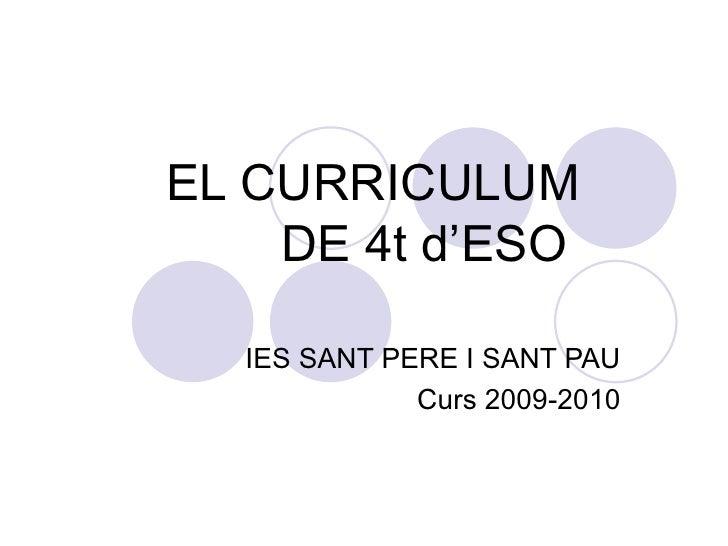 EL CURRICULUM DE 4t d'ESO   IES SANT PERE I SANT PAU Curs 2009-2010