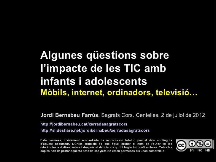 Algunes qüestions sobrel'impacte de les TIC ambinfants i adolescentsMòbils, internet, ordinadors, televisió…Jordi Bernabeu...