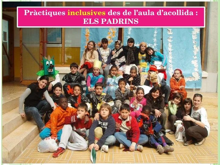 TOSSA DE MAR FUNCIONAMENT DE L'AULA D'ACOLLIDA CENTRES DE TREBALL Pràctiques  inclusives  des de l'aula d'acollida : ELS P...