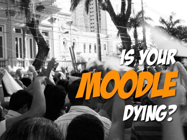 Is yourMoodle  dying?