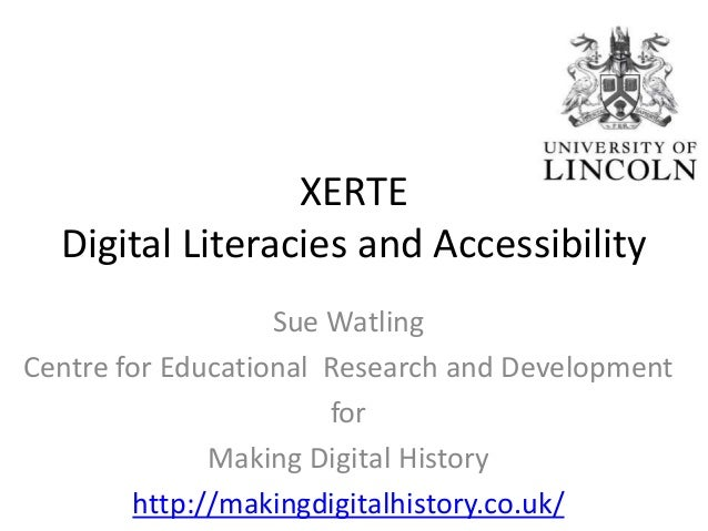 XERTE Digital Literacies and Accessibility Sue Watling Centre for Educational Research and Development for Making Digital ...
