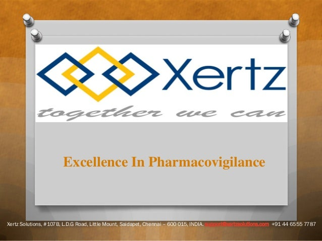 Excellence In Pharmacovigilance  Xertz Solutions, #107B, L.D.G Road, Little Mount, Saidapet, Chennai – 600 015, INDIA. sup...